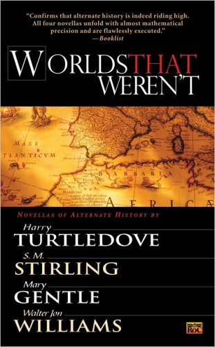 Worlds That Weren't - Harry Turtledove; Walter Jon Williams; S. M. Stirling; Mary Gentle