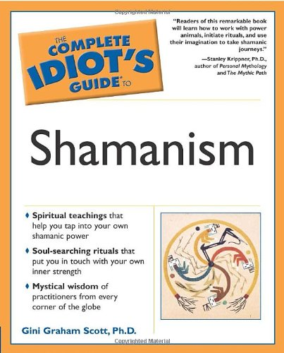 The Complete Idiot's Guide to Shamanism - Gini Graham Scott