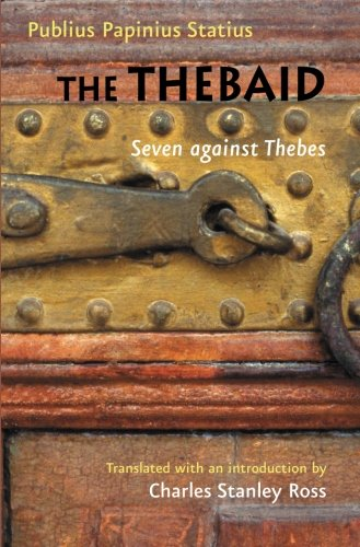 The Thebaid: Seven against Thebes (Johns Hopkins New Translations from Antiquity) - Publius Papinius Statius