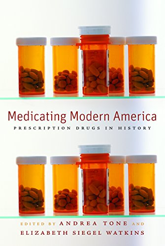 Medicating Modern America: Prescription Drugs in History - Andrea Tone; Elizabeth Siegel Watkins