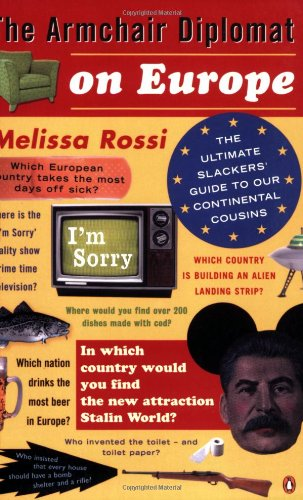 Armchair Diplomat On Europe: The Ultimate Slackers Guide To Our Continental Cousins - Melissa Rossi