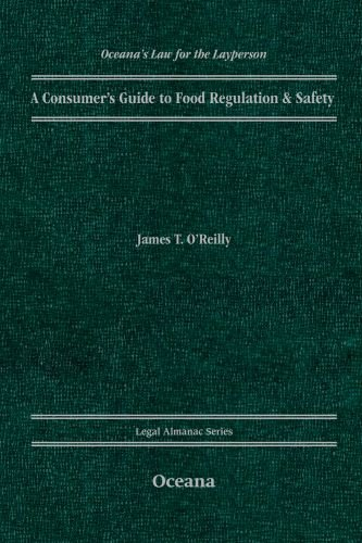 A Consumer's Guide to Food Regulation  &  Safety (OCEANA'S LEGAL ALMANAC SERIES) - James O'Reilly