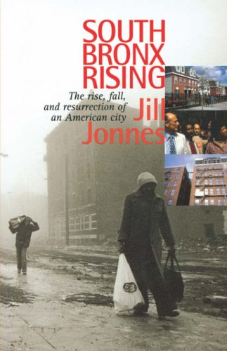 South Bronx Rising: The Rise, Fall, and Resurrection of an American City - Jill Jonnes