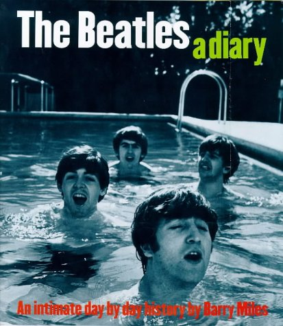 The Beatles: A Diary: An Intimate Day by Day History - Barry Miles