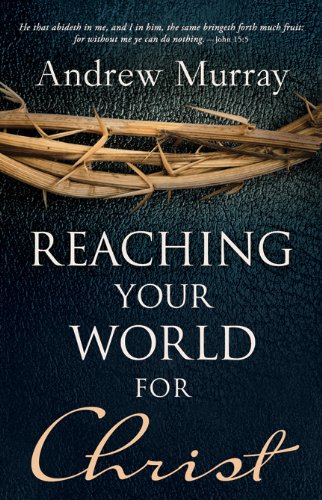 Reaching Your World For Christ - Andrew Murray
