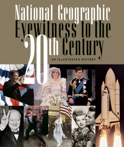 National Geographic Eyewitness to the 20th Century: An Illustrated History - National Geographic Society