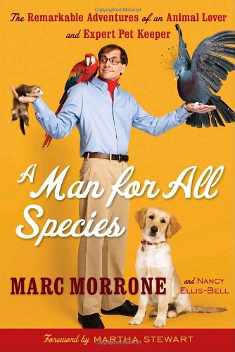 A Man for All Species: The Remarkable Adventures of an Animal Lover and Expert Pet Keeper - Marc Morrone, Nancy Ellis-Bell