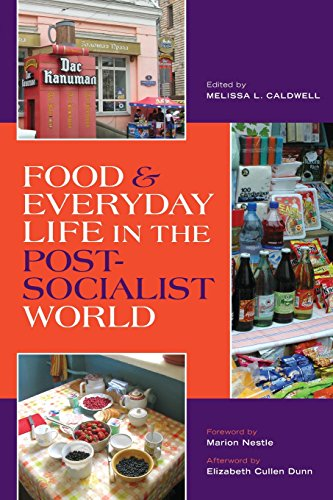 Food and Everyday Life in the Postsocialist World - Melissa L. Caldwell; Elizabeth C. Dunn; Marion Nestle
