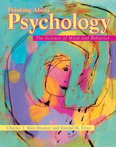 Thinking About Psychology: The Science of Mind and Behavior - Charles T. Blair-Broeker, Randal M. Ernst