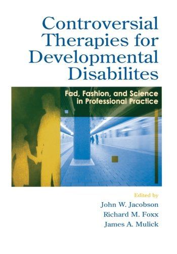 Controversial Therapies for Developmental Disabilities: Fad, Fashion, and Science in Professional Practice - Richard M. Foxx; John W. Jacobson; James A. Mulick