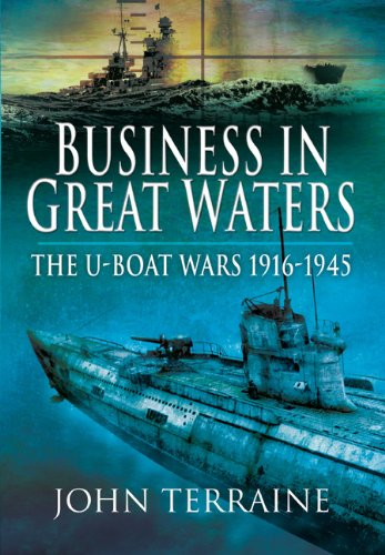 Business in Great Waters: The U-Boat Wars 1916-1945 - John Terraine
