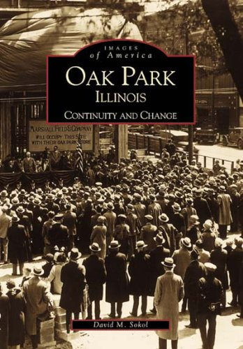 Oak Park,  Illinois:   Continuity  and  Change  (IL) (Images of America) - David M. Sokol