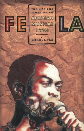 Fela: The Life And Times Of An African Musical Icon - Michael Veal
