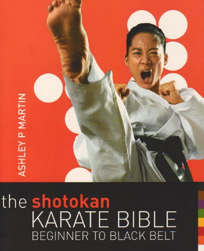 The Shotokan Karate Bible: Beginner to Black Belt - Ashley P. Martin