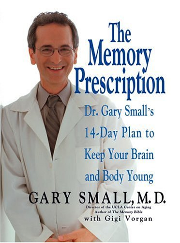 The Memory Prescription: Dr. Gary Small's 14-Day Plan to Keep Your Brain and Body Young - Gary Small, Gigi Vorgan