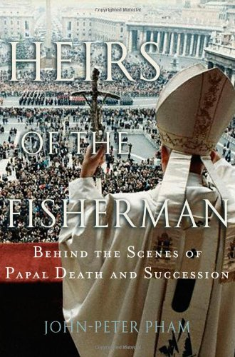 Heirs of the Fisherman: Behind the Scenes of Papal Death and Succession - John-Peter Pham