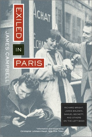 Exiled in Paris: Richard Wright, James Baldwin, Samuel Beckett, and Others on the Left Bank - James Campbell