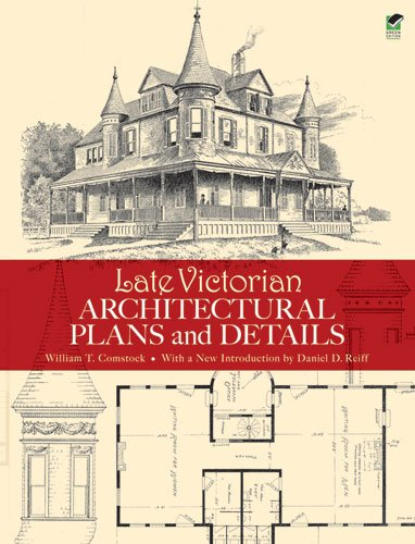 Late Victorian Architectural Plans and Details (Dover Architecture) - William T. Comstock