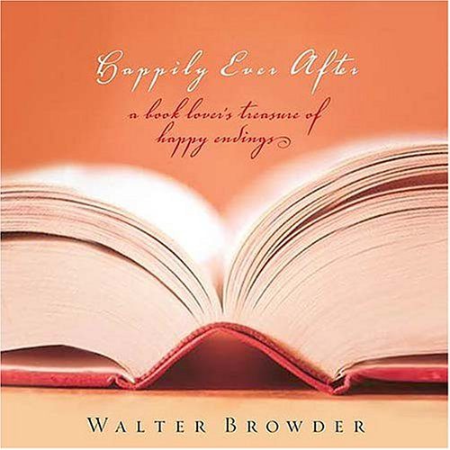 Happily Ever After: The Book Lover's Treasury of Happy Endings - Walter Browder
