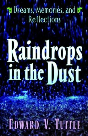 Raindrops in the Dust; Dreams, Memories and Reflections - Edward V. Tuttle