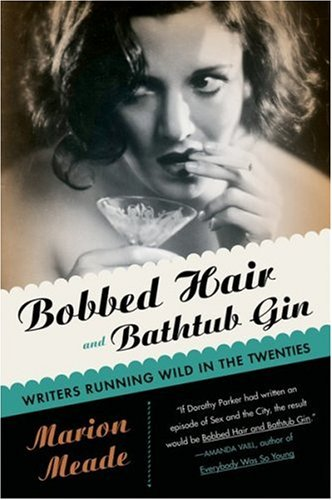 Bobbed Hair and Bathtub Gin: Writers Running Wild in the Twenties - Marion Meade