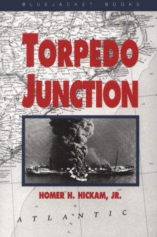 Torpedo Junction: U-Boat War Off America's East Coast, 1942 (Bluejacket Books) - Homer Hickam