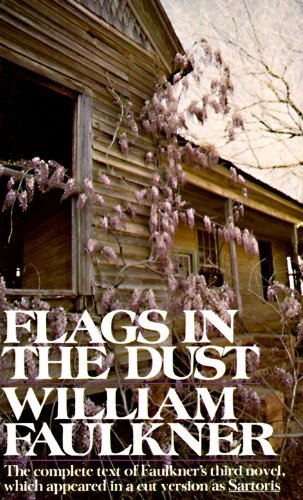 Flags in the Dust: The complete text of Faulkner's third novel, which appeared in a cut version as Sartoris - William Faulkner
