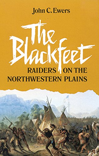 The Blackfeet: Raiders on the Northwestern Plains (The Civilization of the American Indian Series) - John C. Ewers