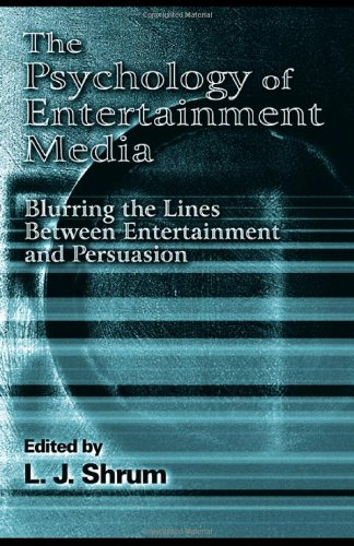 The Psychology of Entertainment Media: Blurring the Lines Between Entertainment and Persuasion (Advertising and Consumer Psychology Series: - L. J. Shrum