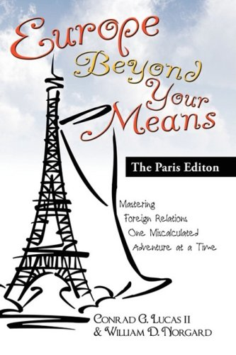 Europe Beyond Your Means: The Paris Edition - Conrad G. Lucas II; William D. Norgard