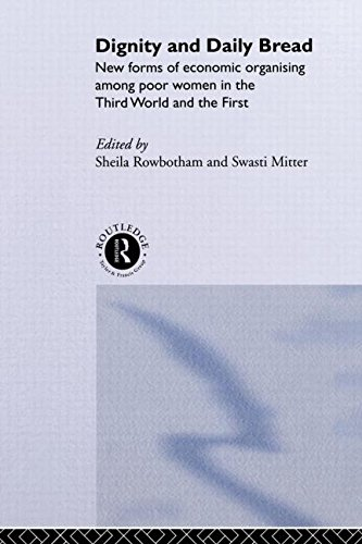 Dignity and Daily Bread: New Forms of Economic Organization Among Poor Women in the Third World and the First - Sheila Rowbotham; Swasti Mitter