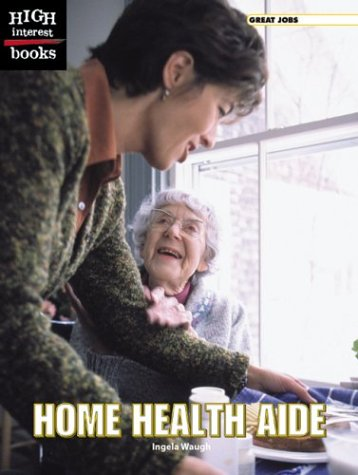 Home Health Aide (High Interest Books: Great Jobs) - Ingela Waugh