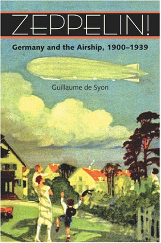 Zeppelin!: Germany and the Airship, 1900-1939 - Guillaume de Syon