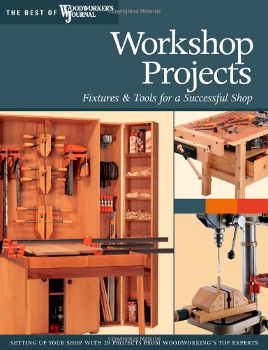 Workshop Projects: Fixtures  &  Tools for a Successful Shop (The Best of Woodworker's Journal) - Chris Marshall; Woodworker's Journal; John English; Chris Inman; Rick White; Brad Becker; Ralph Bagnall; Barry