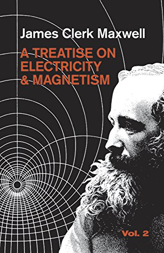 Treatise on Electricity and Magnetism, Vol. 2 - James Clerk Maxwell; Physics