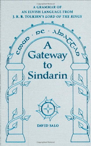 A Gateway To Sindarin: A Grammar of an Elvish Language from J.R.R. Tolkien's Lord of the Rings - David Salo