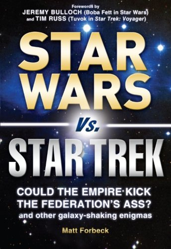 Star Wars vs. Star Trek: Could the Empire kick the Federation's ass? And other galaxy-shaking enigmas - Matt Forbeck; Bulloch Jeremy; Russ Tim