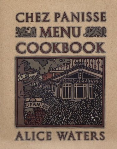 Chez Panisse Menu Cookbook - Alice Waters
