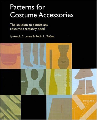 Patterns for Costume Accessories - Arnold S. Levine; Robin L. McGee