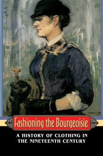 Fashioning the Bourgeoisie: A History of Clothing in the Nineteenth Century - Philippe Perrot