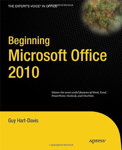Beginning Microsoft Office 2010 (Expert's Voice in Office) - Guy Hart-Davis