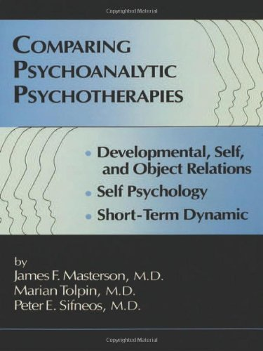 Comparing Psychoanalytic Psychotherapies: Development: Developmental Self  &  Object Relations Self Psychology Short Term Dynamic - James F. Masterson; Marian Tolpin; Peter E. Sifneos