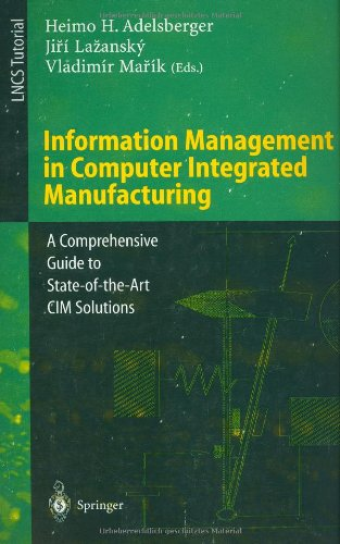 Information Management in Computer Integrated Manufacturing: A Comprehensive Guide to State-of-the-Art CIM Solutions (Lecture Notes in Compu - Heimo H. Adelsberger; Jiri Lazansky; Vladimir Marik
