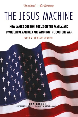 The Jesus Machine: How James Dobson, Focus on the Family, and Evangelical America Are Winning the Culture War - Dan Gilgoff