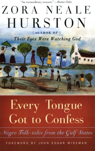 Every Tongue Got to Confess: Negro Folk-tales from the Gulf States - Zora Neale Hurston