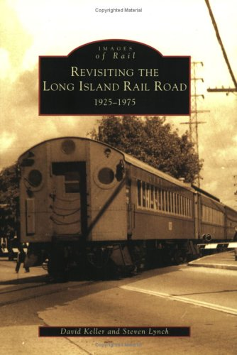 Revisiting the Long Island Rail Road, 1925-1975 (Images of Rail) - David Keller; Steven Lynch