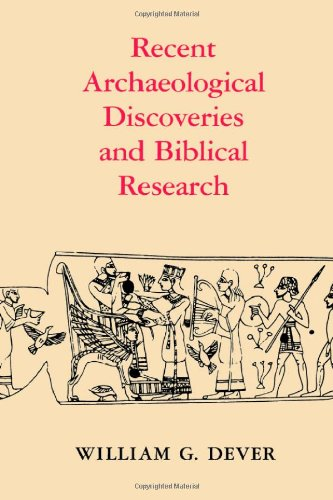 Recent Archaeological Discoveries and Biblical Research (Samuel and Althea Stroum Lectures in Jewish Studies) - William Dever