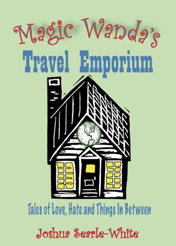 Magic Wanda's Travel Emporium: Tales of Love, Hate And Things in Between - Joshua Searle-White