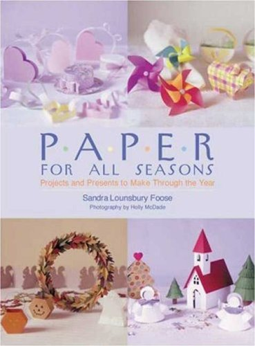 Paper for All Seasons: Projects and Presents to Make Through the Year - Sandra Lounsbury Foose