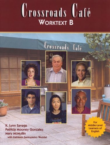 Crossroads Cafe Worktext B: English Learning Program - K. Lynn Savage; Patricia Mooney Gonzales; Mary McMullin; Kathleen Santopietro Weddel